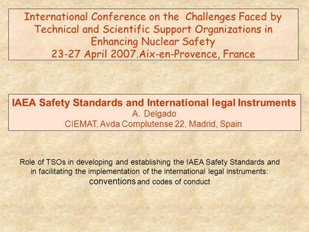 International Conference on the Challenges Faced by Technical and Scientific Support Organizations in Enhancing Nuclear Safety 23-27 April 2007.Aix-en-Provence,