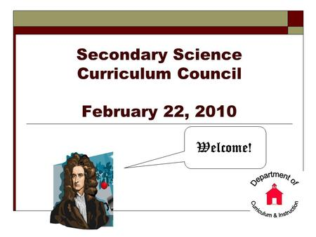 Secondary Science Curriculum Council February 22, 2010 Welcome!