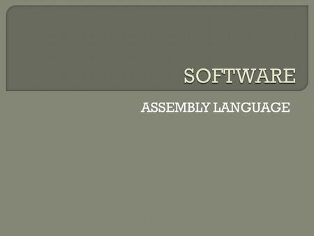 ASSEMBLY LANGUAGE.  Upon completing this topic, you should be able to: Classify the 8085A microprocessor instructions Explain the basic function of common.