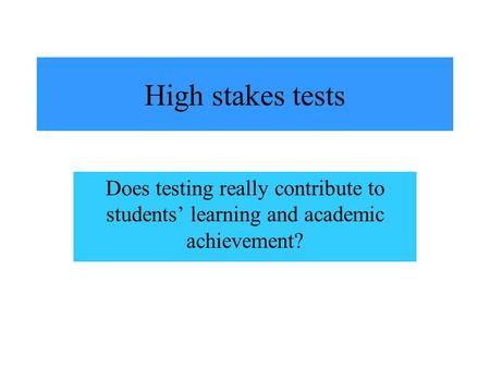 High stakes tests Does testing really contribute to students' learning and academic achievement?