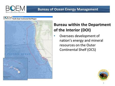 1 Bureau within the Department of the Interior (DOI) Oversees development of nation's energy and mineral resources on the Outer Continental Shelf (OCS)
