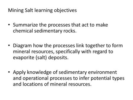 Mining Salt learning objectives Summarize the processes that act to make chemical sedimentary rocks. Diagram how the processes link together to form mineral.