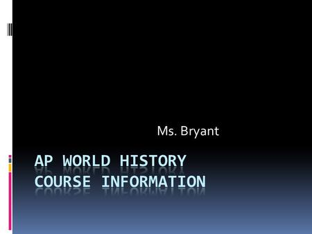 Ms. Bryant. WHAP Course objectives At the completion of the course all students will be able to perform the following at a higher personal level:  analyze.