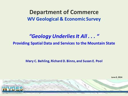 "Department of Commerce WV Geological & Economic Survey ""Geology Underlies It All... "" Providing Spatial Data and Services to the Mountain State Mary C."