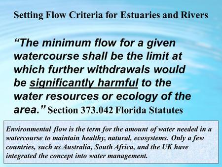 """The minimum flow for a given watercourse shall be the limit at which further withdrawals would be significantly harmful to the water resources or ecology."