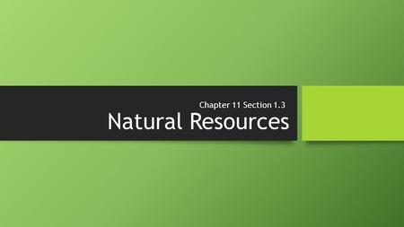 Natural Resources Chapter 11 Section 1.3Chapter 11 Section 1.3.