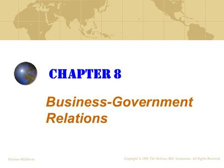 Chapter 8 Business-Government Relations Copyright © 2008 The McGraw-Hill Companies, All Rights Reserved. McGraw-Hill/Irwin.