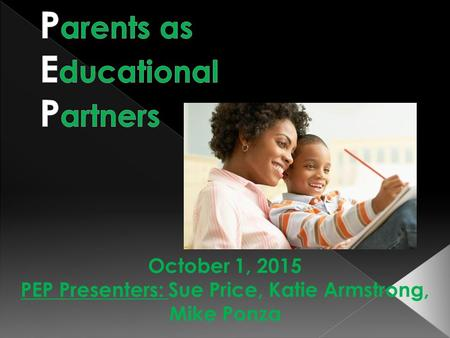 October 1, 2015 PEP Presenters: Sue Price, Katie Armstrong, Mike Ponza.