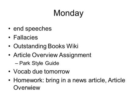Monday end speeches Fallacies Outstanding Books Wiki Article Overview Assignment –Park Style Guide Vocab due tomorrow Homework: bring in a news article,