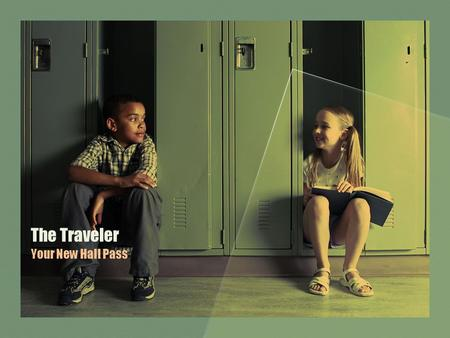 The Traveler Your New Hall Pass. Why have we made a change? The purpose of the Traveler is to have students take responsibility for the mechanics associated.