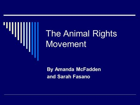 The Animal Rights Movement By Amanda McFadden and Sarah Fasano.