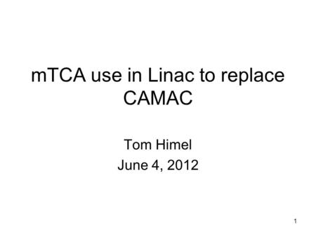 MTCA use in Linac to replace CAMAC Tom Himel June 4, 2012 1.