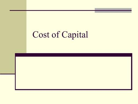 Cost of Capital. Outline Meaning of Cost of Capital Significance of Cost of Capital Concept of Weighted Average Cost of Capital (WACC) Cost of Components.