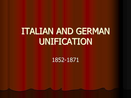 ITALIAN AND GERMAN UNIFICATION 1852-1871. ITALIAN UNIFICATION PROCESS.