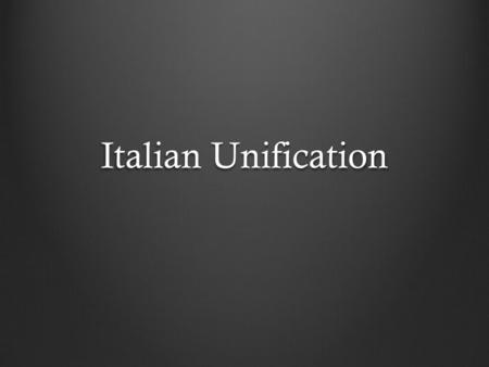 Italian Unification. Obstacles to Italian Unity Italy had not been unified since Roman times. Obstacles to Italian unity: - Foreign control and influence.