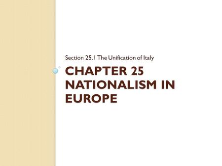 CHAPTER 25 NATIONALISM IN EUROPE Section 25.1 The Unification of Italy.