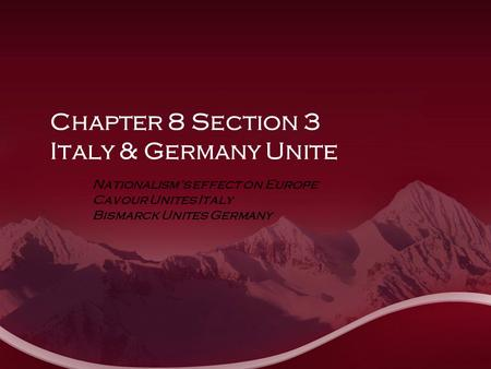 Chapter 8 Section 3 Italy & Germany Unite Nationalism's effect on Europe Cavour Unites Italy Bismarck Unites Germany.
