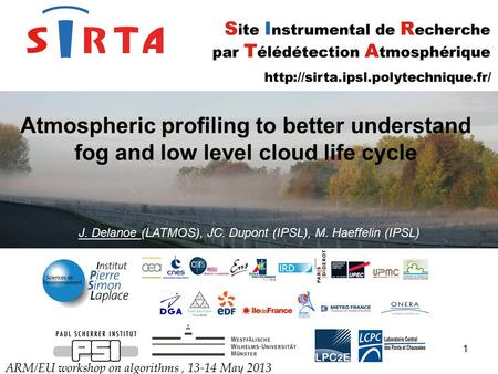 1 Atmospheric profiling to better understand fog and low level cloud life cycle ARM/EU workshop on algorithms, 13-14 May 2013 J. Delanoe (LATMOS), JC.