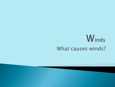 What causes winds?.  Winds are caused by differences in air pressure.  They move from areas of high pressure to low pressure.