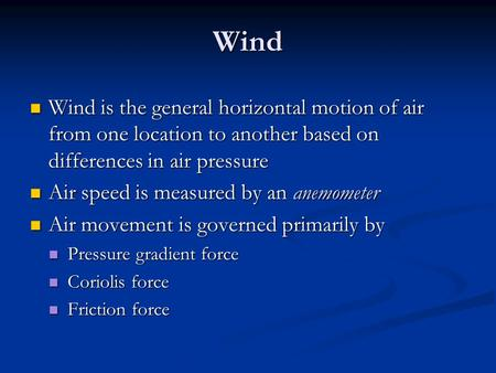 Wind Wind is the general horizontal motion of air from one location to another based on differences in air pressure Wind is the general horizontal motion.