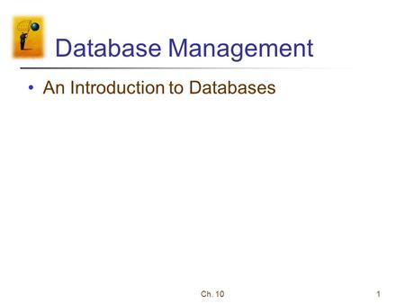 Ch. 101 Database Management An Introduction to Databases.