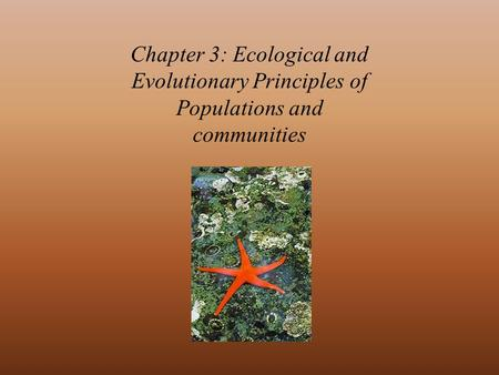 Chapter 3: Ecological and Evolutionary Principles of Populations and communities.