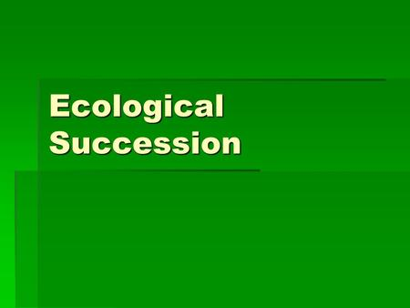 Ecological Succession. Succession  Primary succession:  development of a new community with no previous life.  No soil is initially present.  Very.