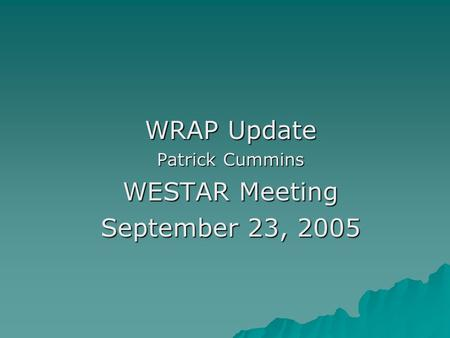 WRAP Update Patrick Cummins WESTAR Meeting September 23, 2005.