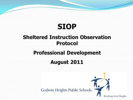 SIOP Sheltered Instruction Observation Protocol Professional Development August 2011.