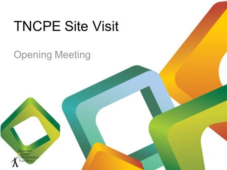 TNCPE Site Visit Opening Meeting. Opening Meeting Agenda Introductions Applicant presentation TNCPE presentation –TNCPE overview –Where we are in the.
