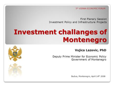 Investment challanges of Montenegro First Plenary Session Investment Policy and Infrastructure Projects Investment challanges of Montenegro Budva, Montenegro,