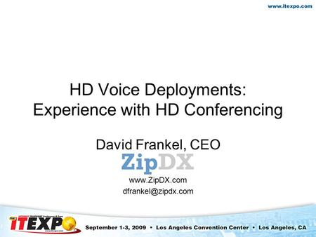 HD Voice Deployments: Experience with HD Conferencing David Frankel, CEO
