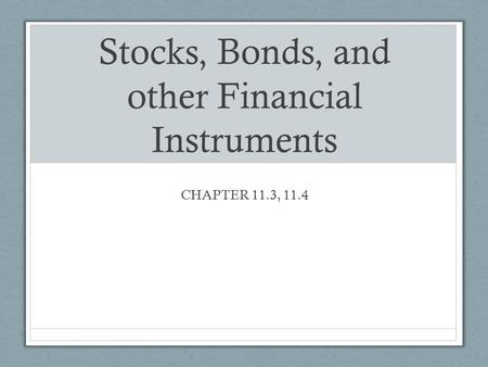 Stocks, Bonds, and other Financial Instruments CHAPTER 11.3, 11.4.
