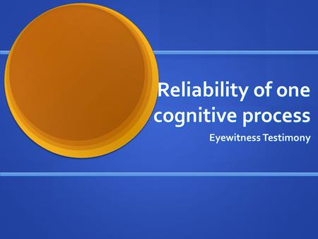 Reliability of one cognitive process