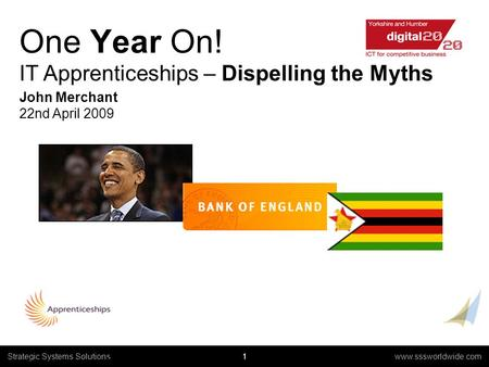 1 www.sssworldwide.com Strategic Systems Solutions Cognizant Case Studies, 2004 One Year On! IT Apprenticeships – Dispelling the Myths John Merchant 22nd.