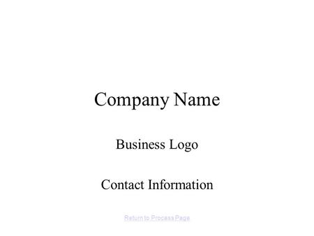 Company Name Business Logo Contact Information Return to Process Page.
