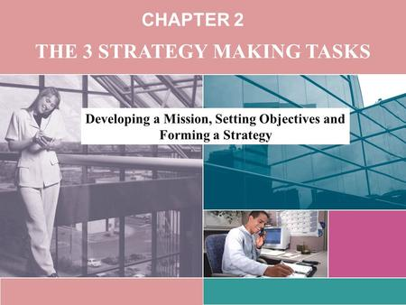CHAPTER 2 THE 3 STRATEGY MAKING TASKS Developing a Mission, Setting Objectives and Forming a Strategy.