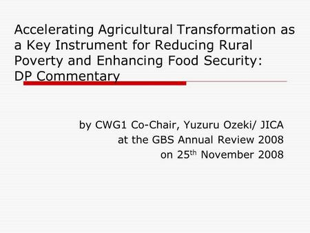 Accelerating Agricultural Transformation as a Key Instrument for Reducing Rural Poverty and Enhancing Food Security: DP Commentary by CWG1 Co-Chair, Yuzuru.
