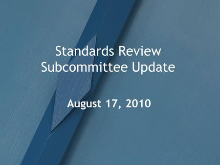 Standards Review Subcommittee Update August 17, 2010.