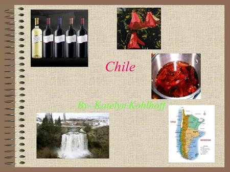 Chile By- Katelyn Kohlhoff. Chile Chile's flag is red, white and blue. There's only one star that's white on the top, right hand side of the flag. Here.