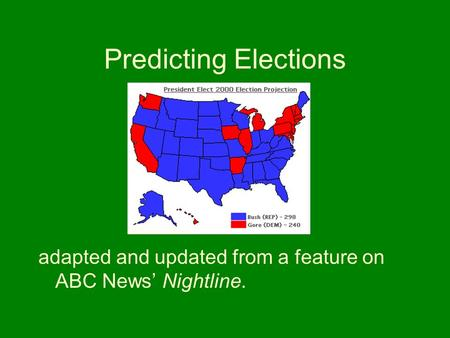 Predicting Elections adapted and updated from a feature on ABC News' Nightline.