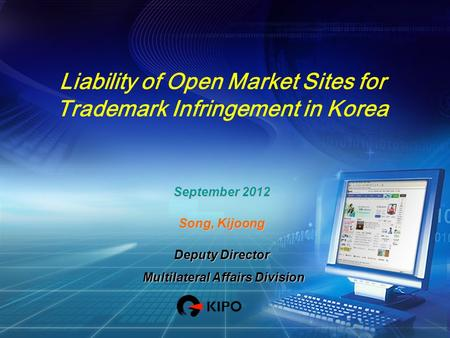Liability of Open Market Sites for Trademark Infringement in Korea September 2012 Song, Kijoong Deputy Director Multilateral Affairs Division Multilateral.