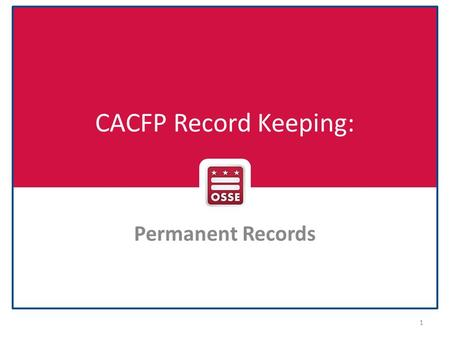 CACFP Record Keeping: Permanent Records 1. 7 CFR 226.15(e)(1) Copies of all applications and supporting documents submitted to the State agency shall.