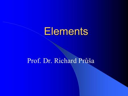 Elements Prof. Dr. Richard Průša. Elements Bioanorganic chemistry C, N, P, O, H, S: proteins, nucleic acids, sugars, lipids Ionts: K, F, Cl, I, Na, Ca,