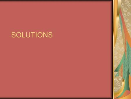 SOLUTIONS. Objective SWBAT identify types of solutions. SWBAT identify electrolytic solutions.