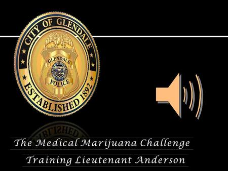  Education  Police Officers  Training of Law Enforcement  Clearly defined policies and human resource guidelines  Zoning and Dispensary  DHS and.