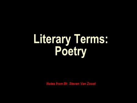 Literary Terms: Poetry Notes from Mr. Steven Van Zoost.