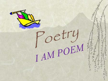 Poetry I AM POEM. Poetry  A kind of rhythmic, compressed language that uses figures of speech and imagery designed to appeal to emotion and imagination.
