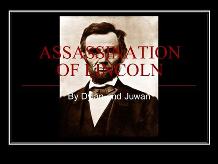 ASSASSINATION OF LINCOLN By Dylan and Juwan. Biography Lincoln was born February. 12 1809 Born in a log cabin Hardin county, Kentucky Lincolns mother.