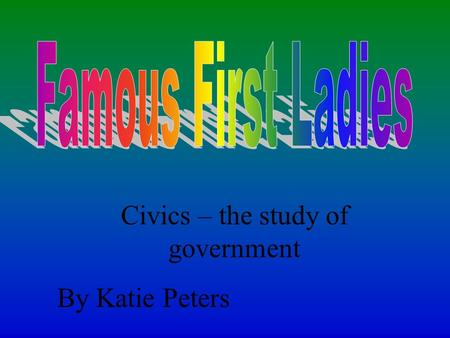 Civics – the study of government By Katie Peters.